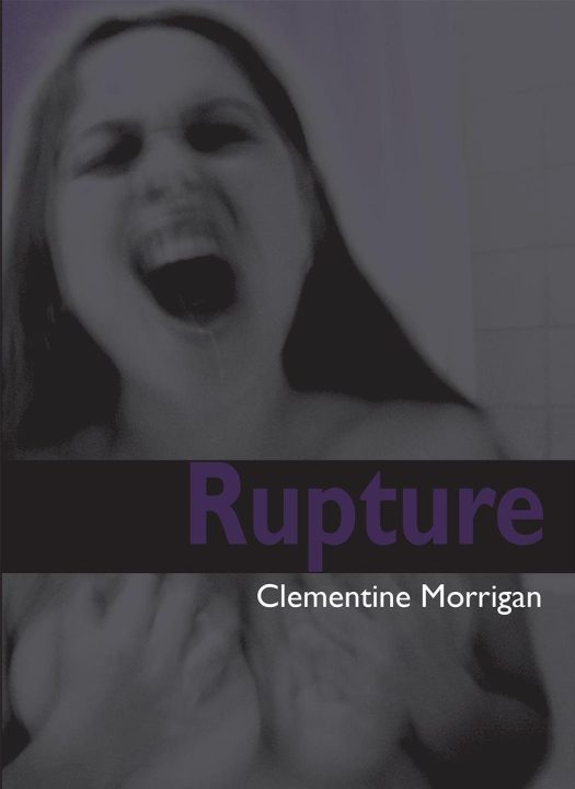 The cover of 'Rupture' reads 'Rupture by Clementine Morrigan' and shows a screaming woman grabbing her breasts.